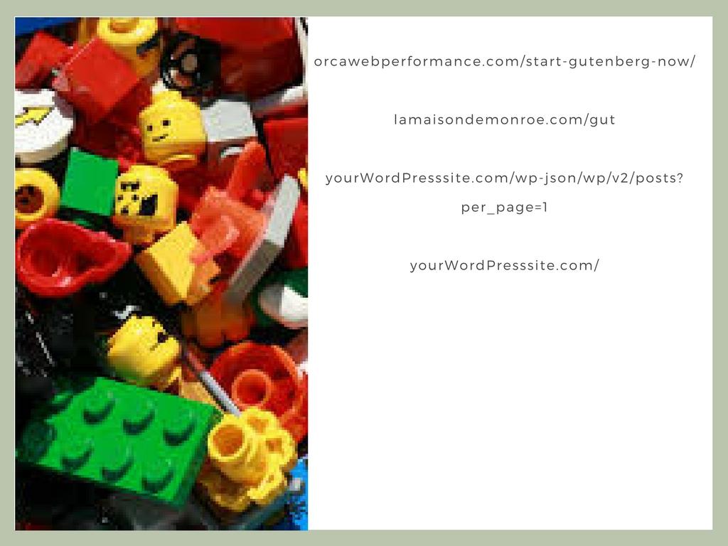orcawebperformance.com/start-gutenberg-now/ lamaisondemonroe.com/gut yourWordPresssite.com/wp-json/wp/v2/posts?per_page=1 yourWordPresssite.com/