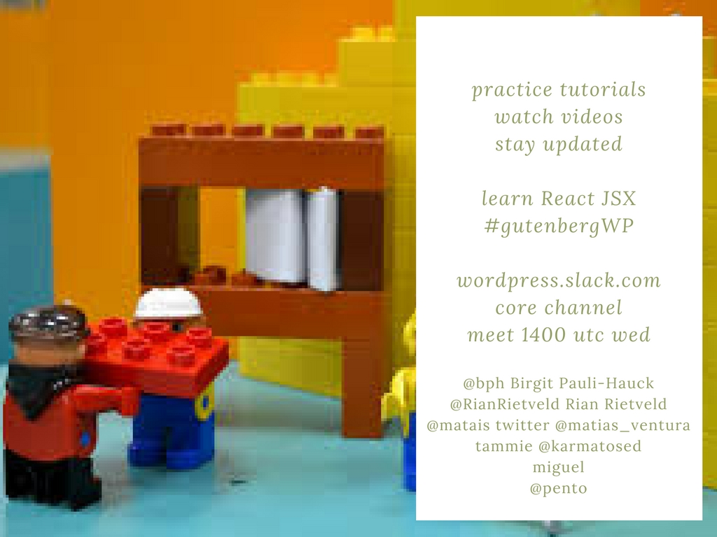 practice tutorials watch videos stay updated learn React JSX #gutenbergWP wordpress.slack.com core channel meet 1400 utc wed